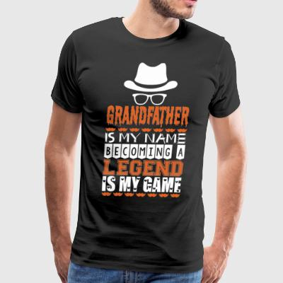 Grandfather Is My Name Becoming Legend Is My Game - Men's Premium T-Shirt