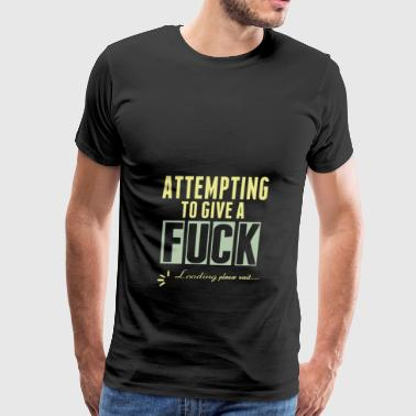 Attempting to give a fuck loding please wait - Men's Premium T-Shirt