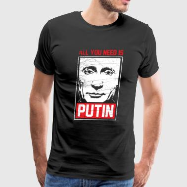 All you need is putin - russian president - gift - Men's Premium T-Shirt