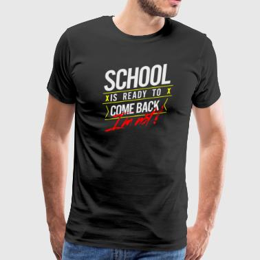 Schooll is ready to come back im not - Men's Premium T-Shirt
