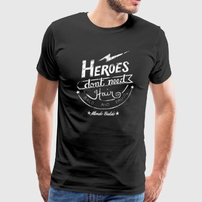 Heroes Don't Need Hair - for Bald Warriors - Men's Premium T-Shirt