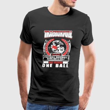 Tractor Pull Only Require One Ball Tee Shirt - Men's Premium T-Shirt