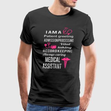 I Am A Record Keeping Medical Assistant Shirt - Men's Premium T-Shirt
