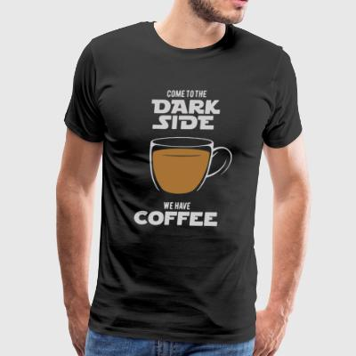 Come to the Dark Side we have Coffee - Men's Premium T-Shirt