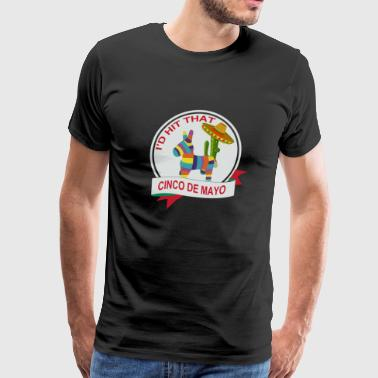 I d Hit That Pinata Cinco de mayo - Men's Premium T-Shirt