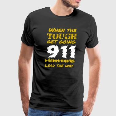 When The Tough Get Going Dispatchers Shirt - Men's Premium T-Shirt
