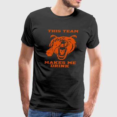 Bears This Team Makes Me Drink - Men's Premium T-Shirt