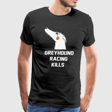 GREYHOUND RACING KILLS - Men's Premium T-Shirt