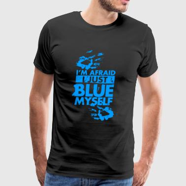 I m Afraid I Just Blue Myself Quotes - Men's Premium T-Shirt