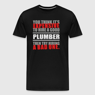 You thing it s Expensive to hire a good - Men's Premium T-Shirt