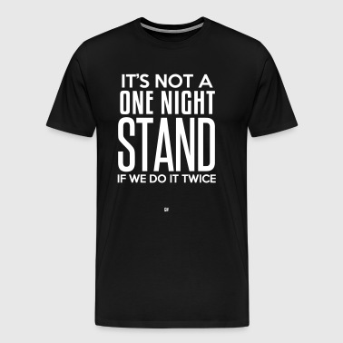 Not A One Night Stand - Men's Premium T-Shirt