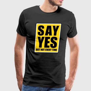 Say Yes But Not Every Time Street Sign - Men's Premium T-Shirt