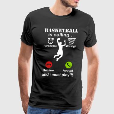 Basketball Is Calling I Must Play - Men's Premium T-Shirt