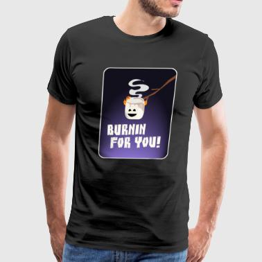 Burnin For You! - Men's Premium T-Shirt