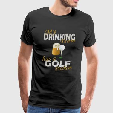 My drinking Team has a Golf Problem - Men's Premium T-Shirt