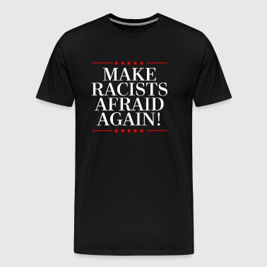 MAKE RACISTS AFRAID AGAIN - Men's Premium T-Shirt