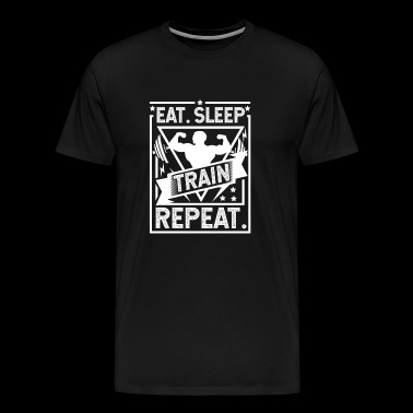 Eat Sleep Train Repeat - Gym, Workout, Fitness - Men's Premium T-Shirt