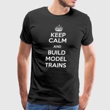 KEEP CALM BUILD MODEL TRAINS 2 - Men's Premium T-Shirt