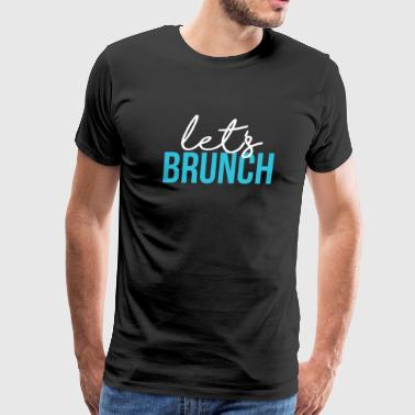 Let s Brunch - Men's Premium T-Shirt