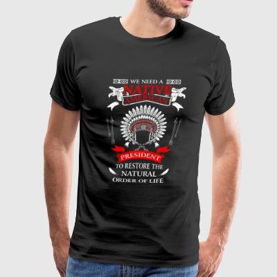 Native american - To restore the natural order t - Men's Premium T-Shirt