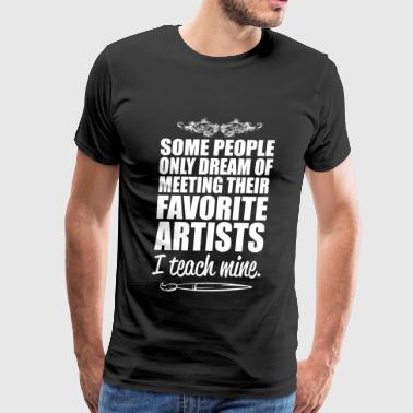 Artist - some people only dream of meeting their - Men's Premium T-Shirt