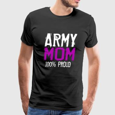 ARMY MOM - ARMY MOM 100% PROUD - Men's Premium T-Shirt