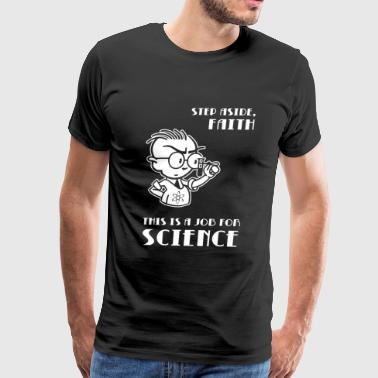 Science - Step Aside, Faith -- This is a Job for - Men's Premium T-Shirt