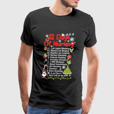 Nurse - 12 Days of Nursing - Funny Christmas Nur - Men's Premium T-Shirt