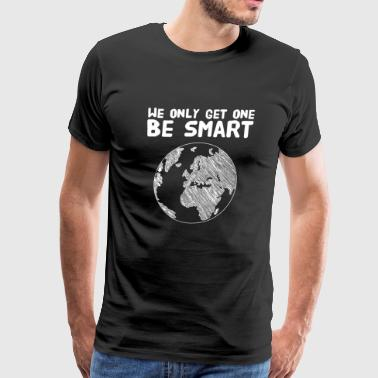 Environment - We only get one be smart - Men's Premium T-Shirt