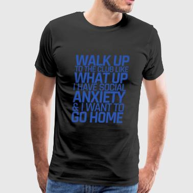 Social worker - Walk Up To The Club Like What Up - Men's Premium T-Shirt