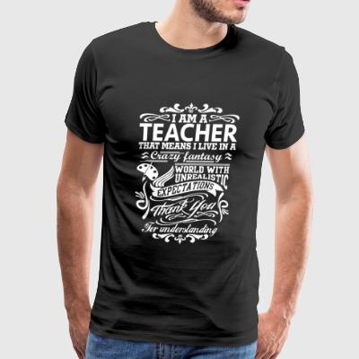 Teacher - I AM A TEACHER, That means I live in a - Men's Premium T-Shirt