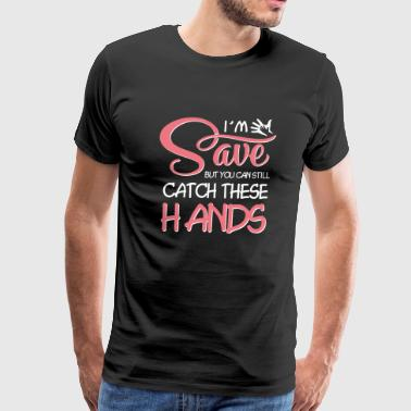 Hand - I'm Saved But You Can Still Catch These H - Men's Premium T-Shirt