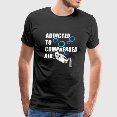 Scuba Diver - Addicted To Compressed Air Scuba D - Men's Premium T-Shirt