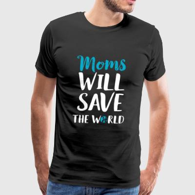 Mother's Day - Moms Will Save The World Cute mot - Men's Premium T-Shirt