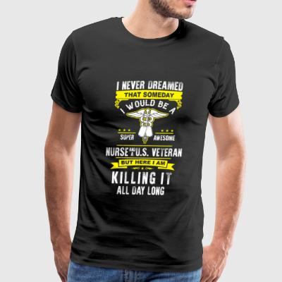 Nurse & US veteran - Here I am killing it - Men's Premium T-Shirt