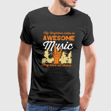 Music fan - My neighbors listen to awesome music - Men's Premium T-Shirt