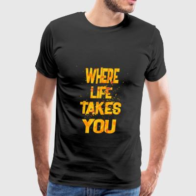 where life takes you - Men's Premium T-Shirt
