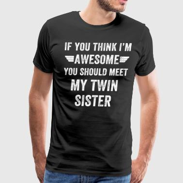 If you think I'm awesome you should meet my twin s - Men's Premium T-Shirt