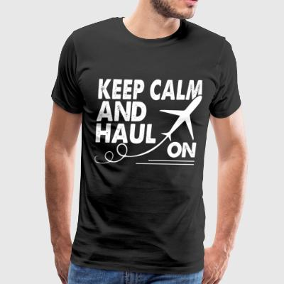 Keep Calm And Haul On T Shirt - Men's Premium T-Shirt