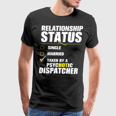 Relationship Status Psychotic Dispatcher T Shirt - Men's Premium T-Shirt