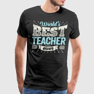 Worlds Best Teacher Ever Funny Gift - Men's Premium T-Shirt
