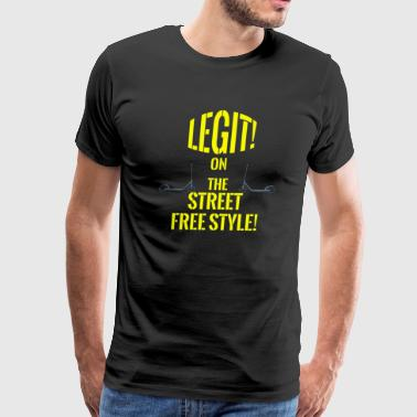 TSHIRT LEGIT ON THE STREET FREE STYLE - Men's Premium T-Shirt