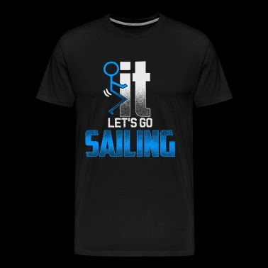 Fuck it - Let's go fishing sailing - Men's Premium T-Shirt
