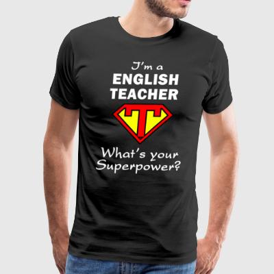 Im A English Teacher What s Your Superpower - Men's Premium T-Shirt