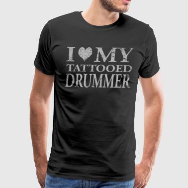 Drummer T Shirt I Love My Tattooed Drummer Gift - Men's Premium T-Shirt