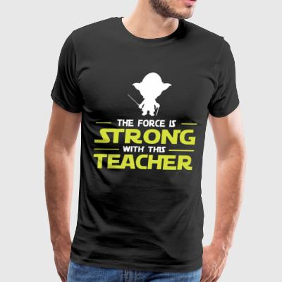 The force is strong with this Teacher - Men's Premium T-Shirt