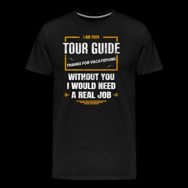I am your tour guide - Thanks for vacationing - Men's Premium T-Shirt