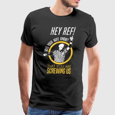 Hey Ref Does Your Wife Know That You Are Screwing Us Roller Derby - Men's Premium T-Shirt