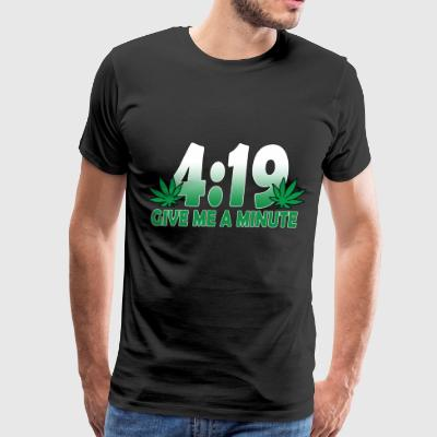 419 Give Me A Minute 420 Weed - Men's Premium T-Shirt