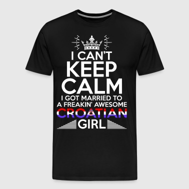 I Cant Keep Calm Awesome Croatian Girl - Men's Premium T-Shirt